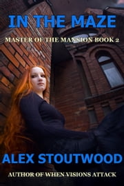 In The Maze (Master of The Mansion Book 2) ebook by Alex Stoutwood