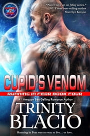 Cupid's Venom - Book Four in the Running in Fear Series ebook by Trinity Blacio