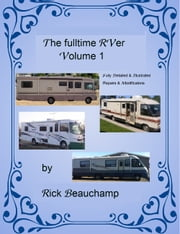 Full time RVer Volume 1 - Fully illustrated Repairs of RV's and Motor Homes ebook by Rick Beauchamp