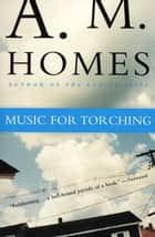 Music for Torching ebook by A M. Homes
