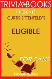 Eligible: A Novel by Curtis Sittenfeld (Trivia-On-Books) ebook by Trivion Books