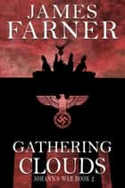 Gathering Clouds - Johann's War, #2 ebook by James Farner