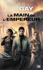 La Main de l'empereur #2 - La Main de l'empereur, T2 eBook by Olivier Gay
