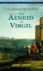 The Aeneid of Virgil ebook by Virgil, Allen Mandelbaum
