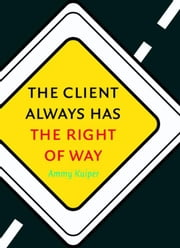 The client always has the right of way - traffic rules for client-oriented thinking and working ebook by Ammy Kuiper,Elan Languages,Kate Santon