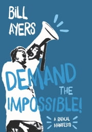 Demand the Impossible! - A Radical Manifesto ebook by Bill Ayers