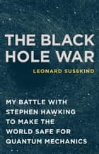 The Black Hole War ebook by Leonard Susskind