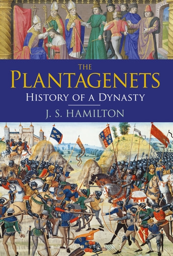 The Plantagenets - History of a Dynasty ebook by Professor and Chair Jeffrey Hamilton