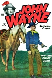 John Wayne Adventure Comics, Number 9, Ghost Guns ebook by Yojimbo Press LLC, Toby/Minoan