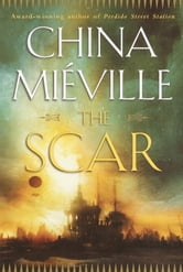 The Scar ebook by China Miéville