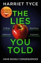 The Lies You Told - From the Sunday Times bestselling author of Blood Orange ebook by Harriet Tyce
