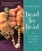Bead by Bead - The Ancient Way of Praying Made New ebook by Suzanne Henley