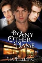 By Any Other Name ebook by Tia Fielding