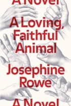 A Loving, Faithful Animal - A Novel ebook by Josephine Rowe