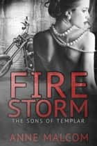 Firestorm - The Sons of Templar MC, #2 ebook by Anne Malcom