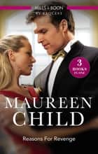 Reasons For Revenge/Scorned By The Boss/Seduced By The Rich Man/Captured By The Billionaire ebook by Maureen Child