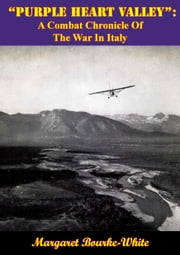 """Purple Heart Valley"": A Combat Chronicle Of The War In Italy ebook by Margaret Bourke-White"