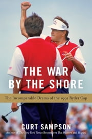 The War by the Shore - The Incomparable Drama of the 1991 Ryder Cup ebook by Curt Sampson