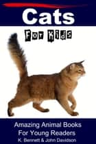 Cats For Kids Amazing Animal Books For Young Readers ebook by K. Bennett, John Davidson