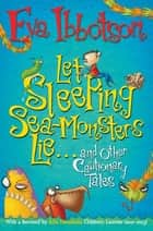 Let Sleeping Sea Monsters Lie - and Other Cautionary Tales ebook by Eva Ibbotson