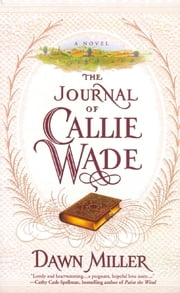 The Journal of Callie Wade ebook by Dawn Miller