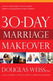 30-Day Marriage Makeover - How to get closer, communicate better, and experience more passion in your relationship by next mont ebook by Doug Weiss