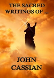 The Sacred Writings of John Cassian - Extended Annotated Edition ebook by John Cassian,Philipp Schaff