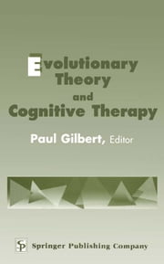 Evolutionary Theory and Cognitive Therapy ebook by Gilbert, Paul