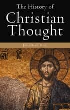 The History of Christian Thought ebook by Jonathan Hill
