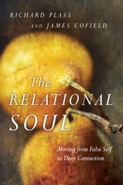 The Relational Soul - Moving from False Self to Deep Connection ebook by Richard Plass,James Cofield