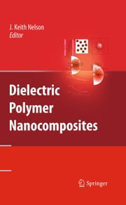 Dielectric Polymer Nanocomposites ebook by J. Keith Nelson