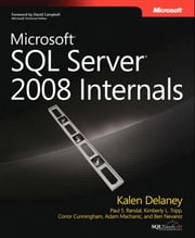 Microsoft SQL Server 2008 Internals ebook by Kalen Delaney,Adam Machanic,Paul S. Randal,Kimberly L. Tripp,Conor Cunningham,Ben Nevarez
