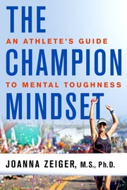 The Champion Mindset - An Athlete's Guide to Mental Toughness ebook by Joanna Zeiger
