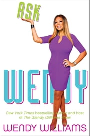 Ask Wendy - Straight-Up Advice for All the Drama In Your Life ebook by Wendy Williams