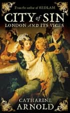 City of Sin - London and its Vices ebook by Catharine Arnold