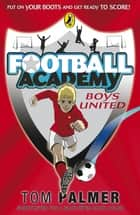 Football Academy: Boys United - Boys United ebook by Tom Palmer