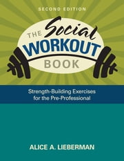 The Social Workout Book - Strength-Building Exercises for the Pre-Professional ebook by Dr. Alice A. Lieberman