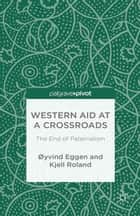 Western Aid at a Crossroads ebook by O. Eggen,K. Roland