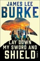 Lay Down My Sword and Shield ebook by James Lee Burke