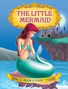 The Little Mermaid - Uncle Moon's Fairy Tales ebook by Anuj Chawla