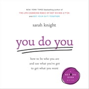 You Do You - How to Be Who You Are and Use What Youve Got to Get What You Want audiobook by Sarah Knight