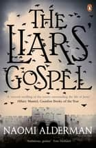 The Liars' Gospel ebook by Naomi Alderman