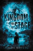 A Kingdom for a Stage ebook by Heidi Heilig