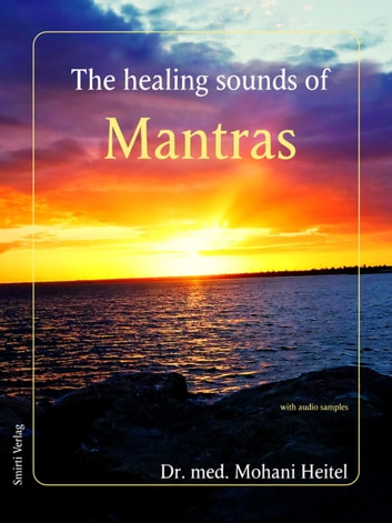 The Healing Sounds of Mantras ebook by Dr. Mohani Heitel,Dr. Mohani Heitel