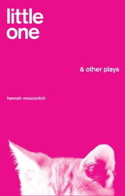 Little One and Other Plays ebook by Hannah Moscovitch