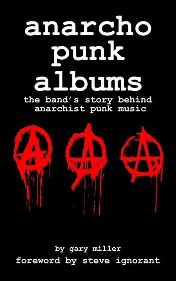 anarcho punk music - the band's story behind anarchist punk music ebook by Gary Miller
