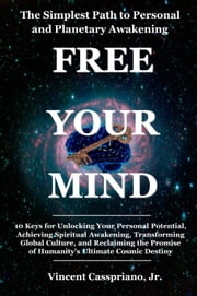 The Simplest Path to Personal and Planetary Awakening: Free Your Mind ebook by Vincent Casspriano, Jr.