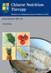 Chinese Nutrition Therapy - Dietetics in Traditional Chinese Medicine (TCM) ebook by Joerg Kastner