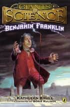 Benjamin Franklin ebook by Kathleen Krull,Boris Kulikov