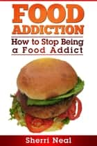 Food Addiction ebook by Sherri Neal